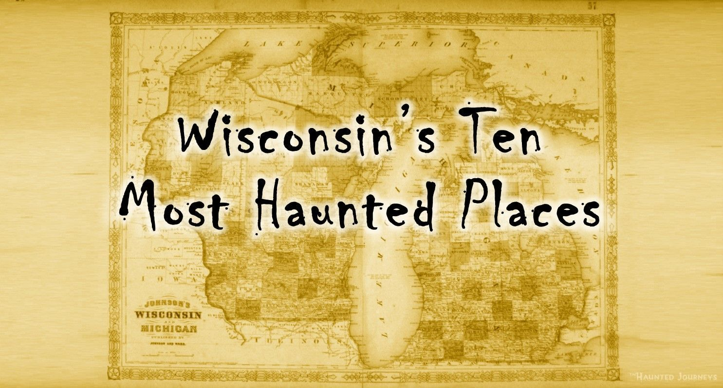 Dare to take this road trip to the 10 most Haunted in Spooky Wisconsin!