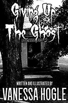 Giving Up the Ghost by Vanessa Hogel
