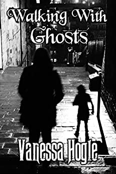 Walking with Ghosts by Vanessa Hogel